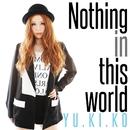 Nothing in this world/YU.KI.KO