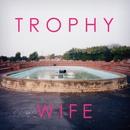 Trophy Wife/Trophy Wife