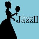 Princess JazzII/Princess Project