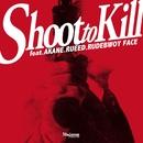 Shoot to Kill/AKANE、RUEED、RUDEBWOY FACE