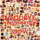 GOODBYE, MY DISTORTION/ao'w
