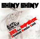 SHINY SHINY/DWB feat. ニルギリス