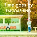 Time goes by/FALCO&SHINO