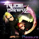 Pleasure/RUDE PLAYERZ