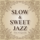 SLOW&SWEET JAZZ ~ Ella Fitzgerald ~/Ella Fitzgerald