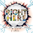 Right Here feat. BASI, Jambo Lacquer, SNEEEZE/TAKE-T × OLIVE OIL