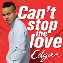 Can't stop the love/Edgar