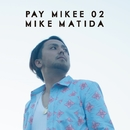 PAY MIKEE 02/MIKE MATIDA