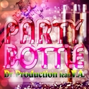 PARTY BOTTLE/Dr.Production feat. V.A.