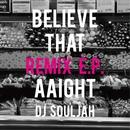 Believe that/aaight REMIX E.P./DJ SOULJAH