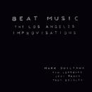 Beat Music : The Los Angeles Improvisations/Mark Guiliana