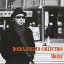 ROCKA BALLAD COLLECTION/Hocky