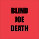 Tribute To Blind Joe Death/Blind Joe Death