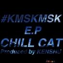#KMSKMSK E.P (Pro by KENSHU)/CHILL CAT