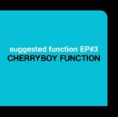 SUGGESTED FUNCTION EP#3/CHERRYBOY FUNCTION