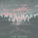 Fire Escape/Imaginary Future