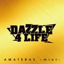 AMATERAS -mini-/DAZZLE 4 LIFE
