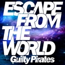 ESCAPE FROM THE WORLD/Guilty Pirates