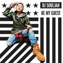 Be My Guest/DJ SOULJAH