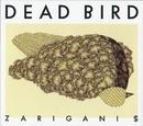DEAD BIRD/ZARIGANI $