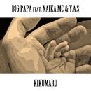 Big Papa/菊丸 feat. NAIKA MC & Y.A.S