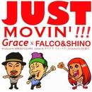 JUST MOVIN'!!!/Grace × FALCO & SHINO