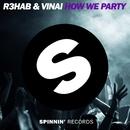 How We Party (Original Mix)/R3HAB & VINAI