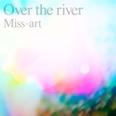 Over the river/Miss-art