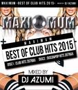 Maximum - Best Of Club Hits 2015 -/DJ AZUMI