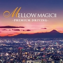 MELLOW MAGICII-PREMIUM DRIVING-/Mellow Magic Project