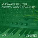 electro works 1996-2005 vol.01/菊地雅晃
