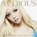 die for you / Dearly / Believe Myself/Aldious