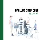 We Love You/DALLJUB STEP CLUB
