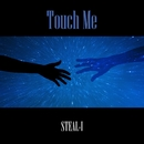 Touch Me/STEAL-I