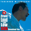 From Loud 2 Low SUN Download Ver./SEGA / 光吉猛修