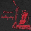 Something wrong/Primera