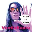 EGO IS EGO/ベントラーカオル