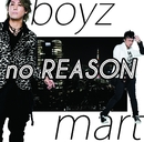no REASON/boyz mart