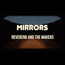 MIRRORS/REVEREND AND THE MAKERS