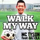 WALK MY WAY feat. GAZZILA/MC TYSON
