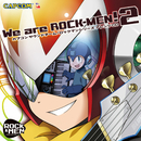 We are ROCK-MEN!2/ROCK-MEN