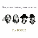 To a person that may save someone/The BONEZ