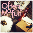 Tiny Boxes ~タイニー・ボックス~/Often Mofun
