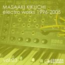 electro works 1996-2005 vol.03/菊地雅晃