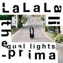 LaLaLa-prima/the equal lights