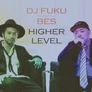 HIGHER LEVEL feat. BES/DJ FUKU