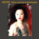 VIRTUAL JAZZ THAT IS PROGRAMMED/MICOTO