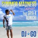 SUMMER MADNESS (REMIX) feat.GAYA-K,KOWICHI/DJ☆GO