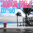 TROPICAL BREEZE/DJ☆GO