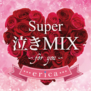 Super 泣き MIX -for you-/erica